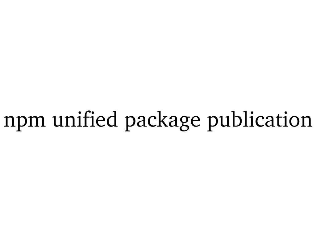 npm unified package publication