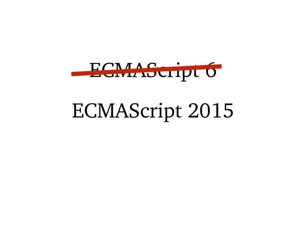 ECMAScript 6 ECMAScript 2015