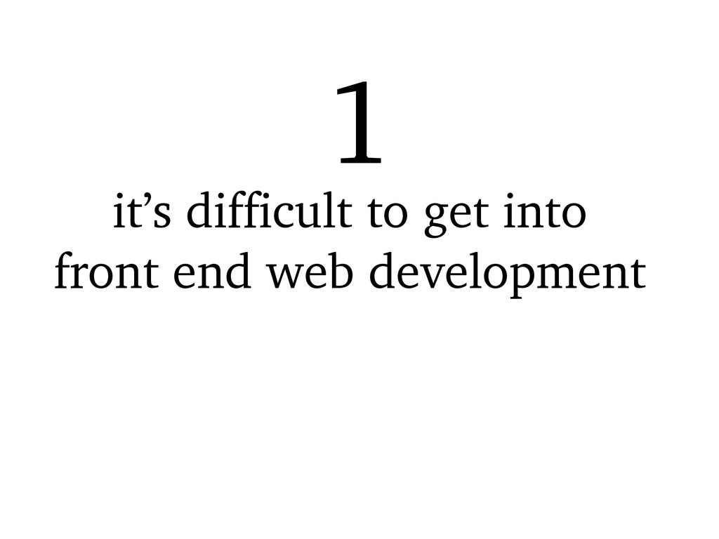 it's difficult to get into front end web develo...