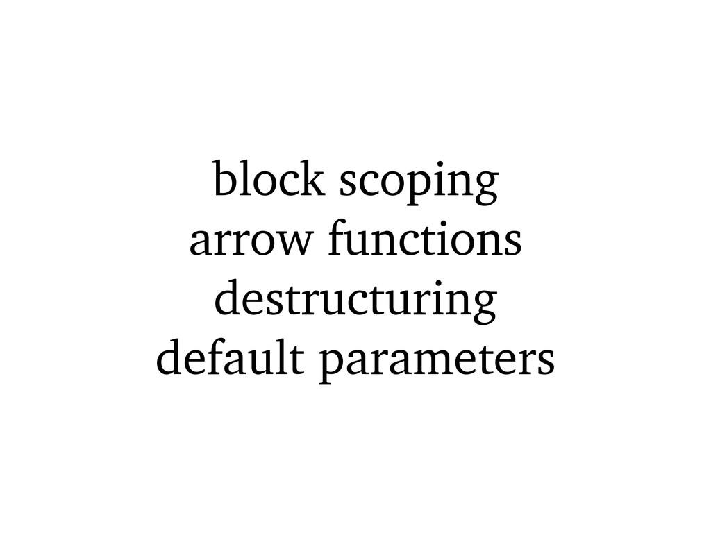 block scoping arrow functions destructuring def...
