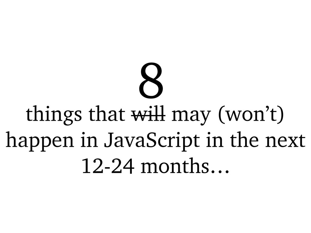 things that will may (won't) happen in JavaScri...
