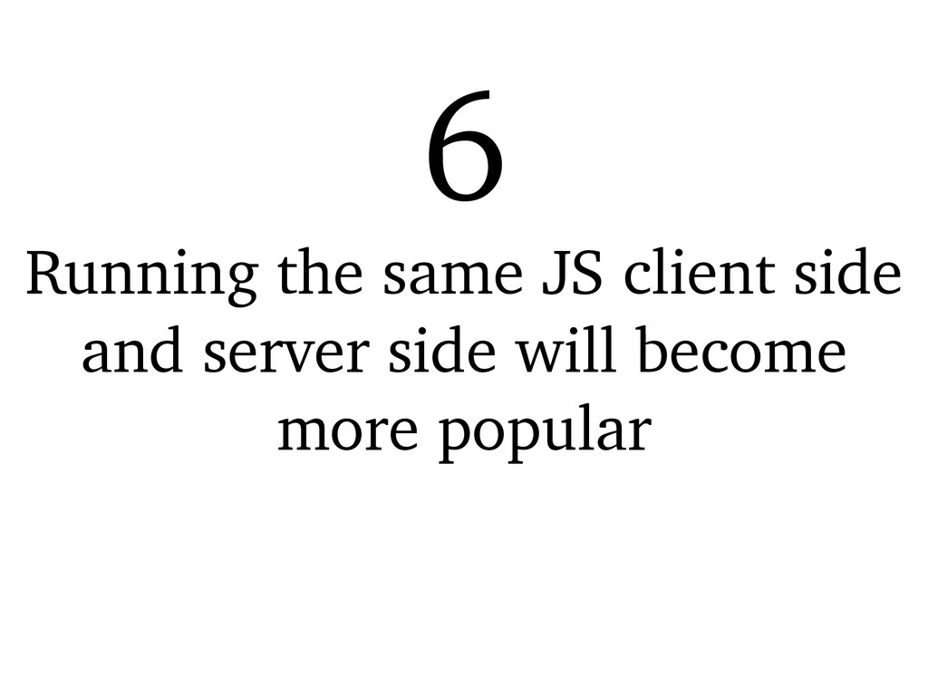 Running the same JS client side and server side...