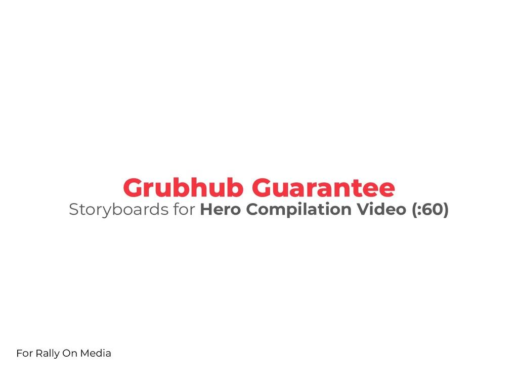 Grubhub Guarantee Storyboards for Hero Compilat...
