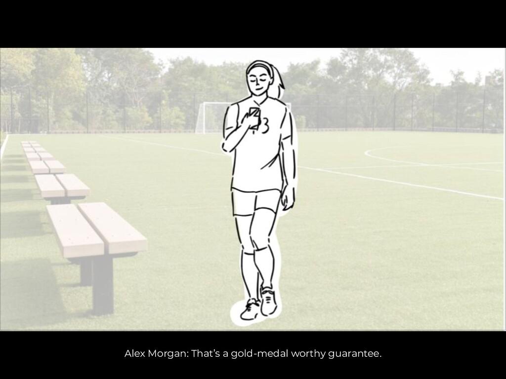 Alex Morgan: That's a gold-medal worthy guarant...