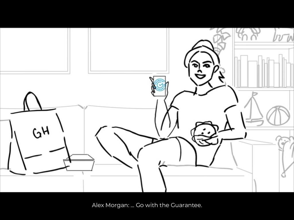 Alex Morgan: … Go with the Guarantee.