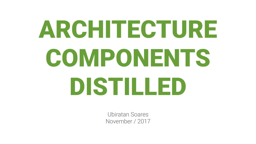 ARCHITECTURE COMPONENTS DISTILLED Ubiratan Soar...