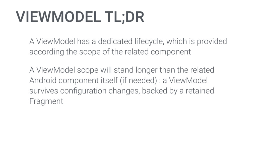 VIEWMODEL TL;DR A ViewModel has a dedicated lif...