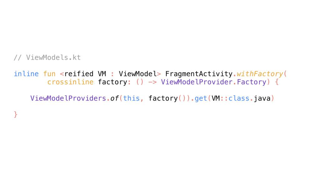 // ViewModels.kt inline fun <reified VM : ViewM...