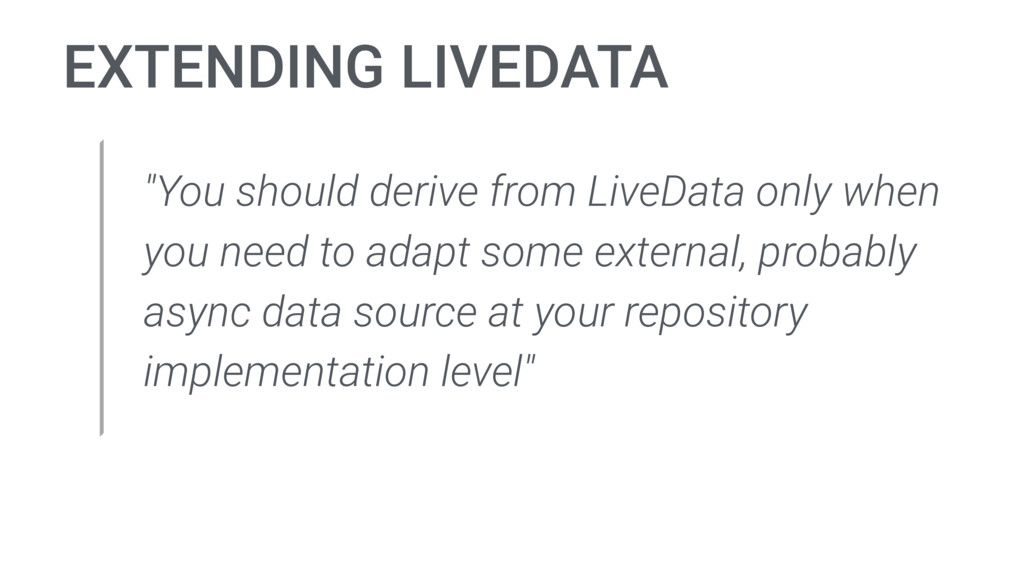 "EXTENDING LIVEDATA ""You should derive from Live..."