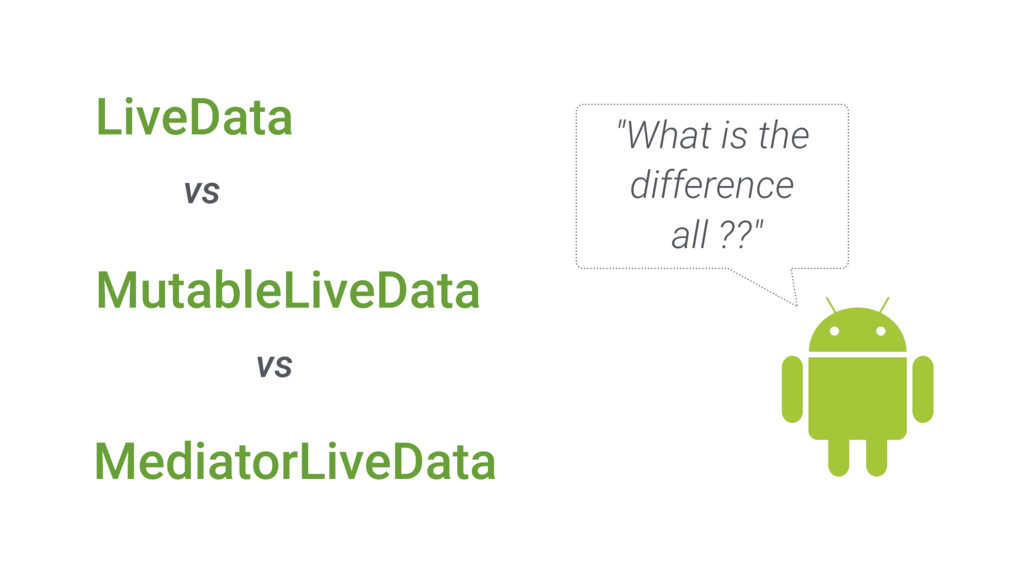 "MutableLiveData LiveData MediatorLiveData ""What..."