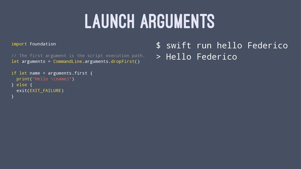 LAUNCH ARGUMENTS import Foundation // The first...