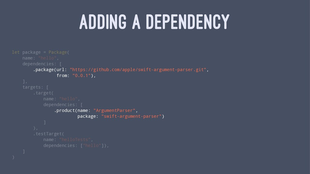 ADDING A DEPENDENCY let package = Package( name...