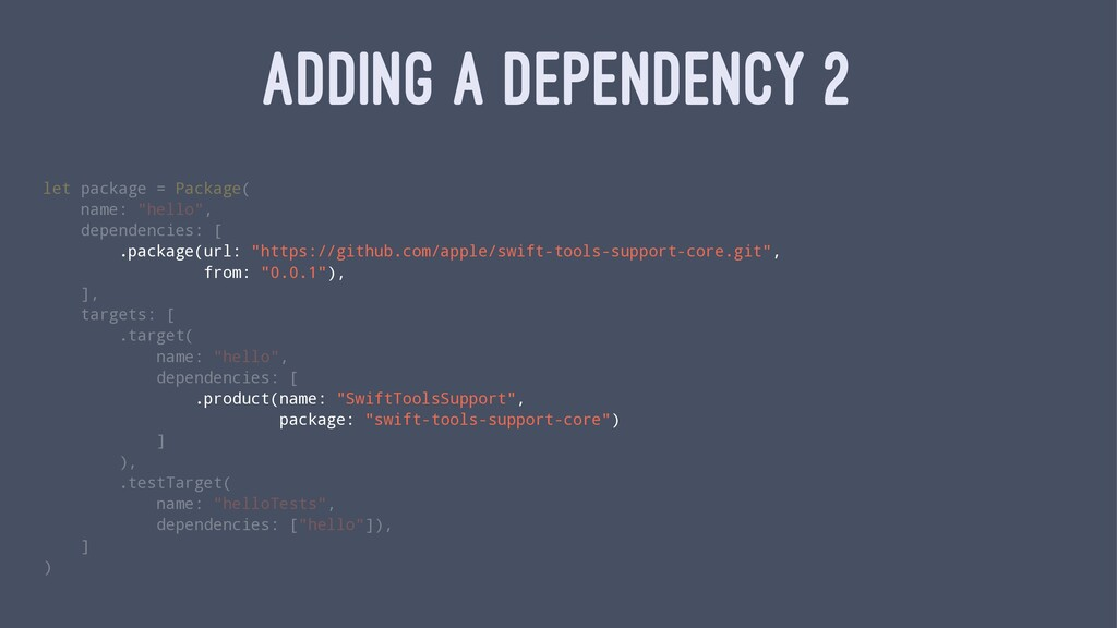 ADDING A DEPENDENCY 2 let package = Package( na...