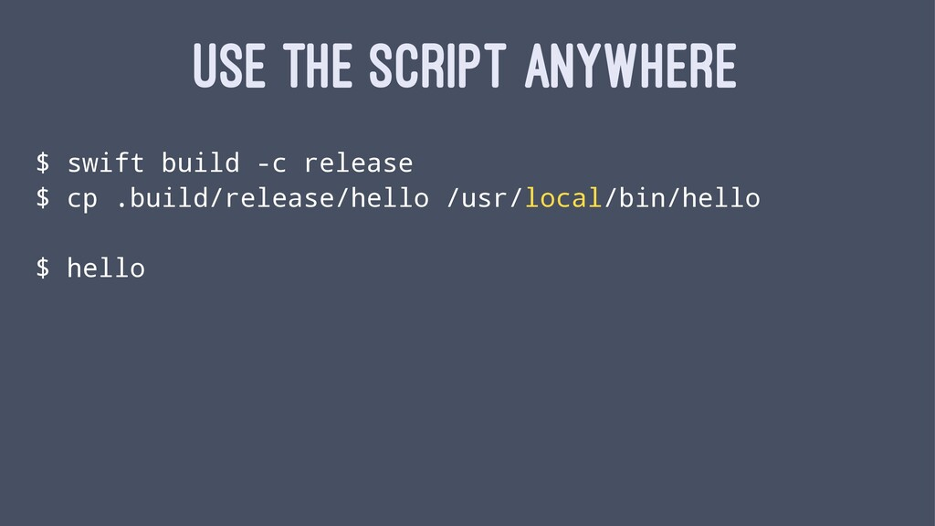 USE THE SCRIPT ANYWHERE $ swift build -c releas...