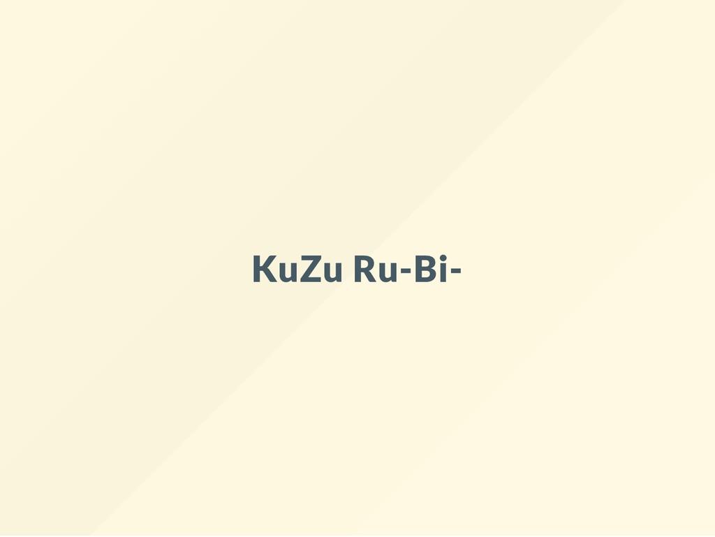 KuZu Ru-Bi-