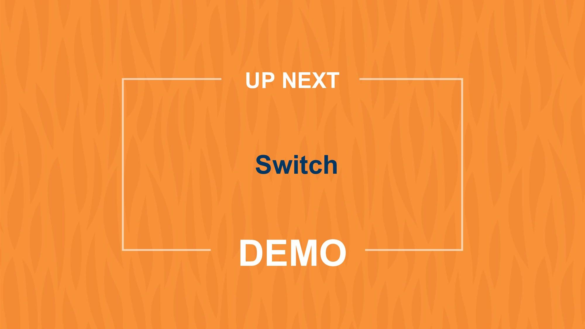 DEMO UP NEXT Switch