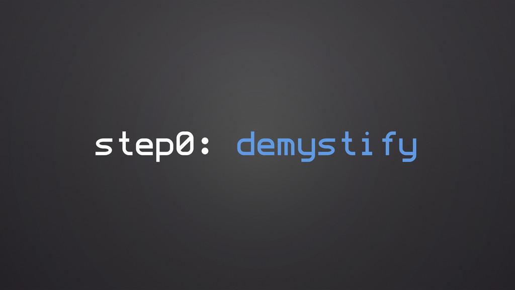 step0: demystify