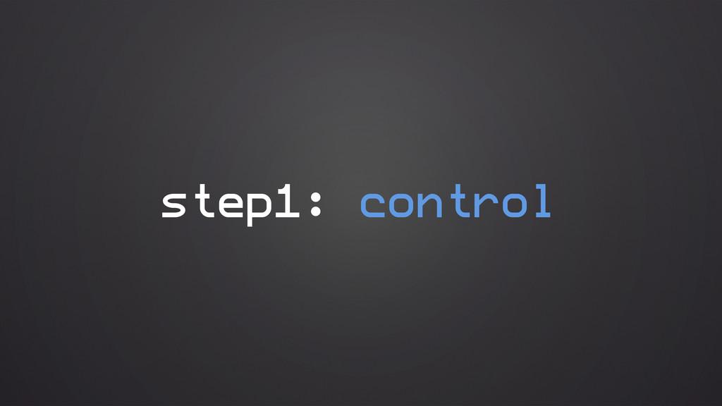 step1: control