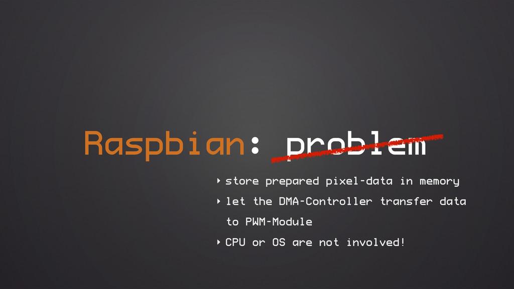 Raspbian: problem ‣ store prepared pixel-data i...