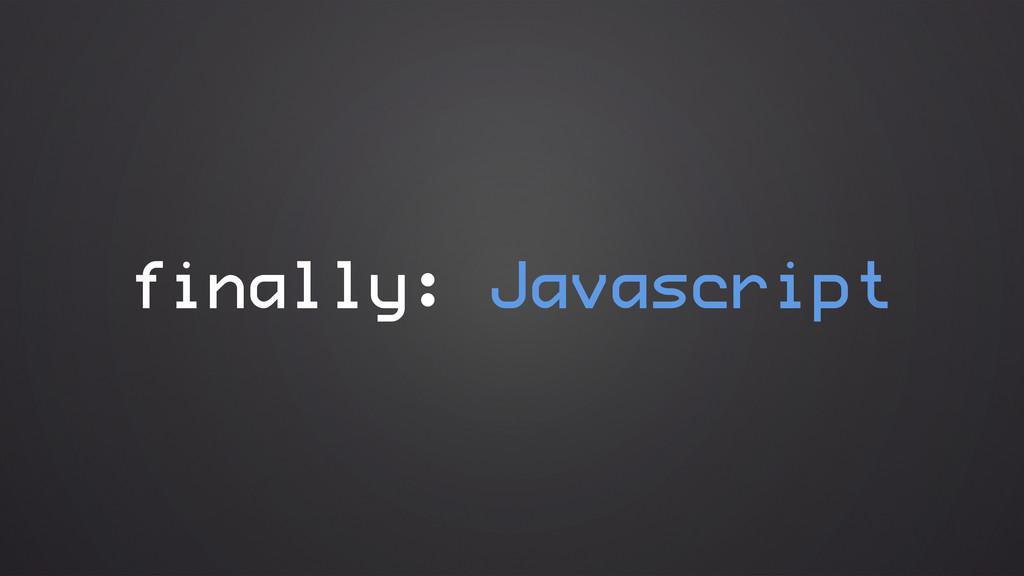 finally: Javascript