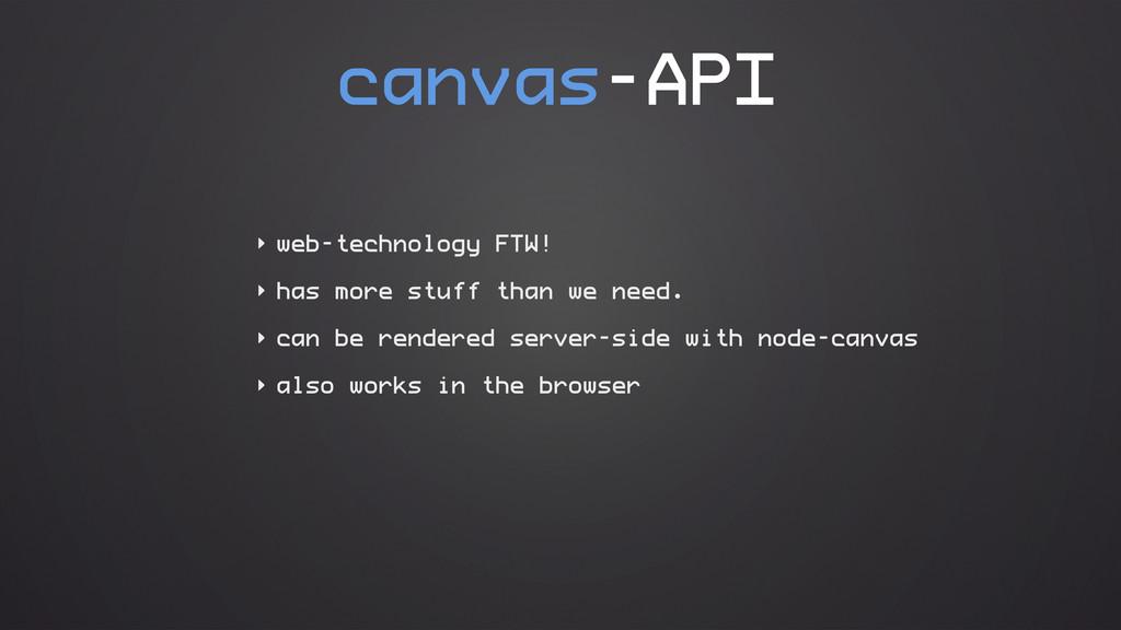 canvas-API ‣ web-technology FTW! ‣ has more stu...