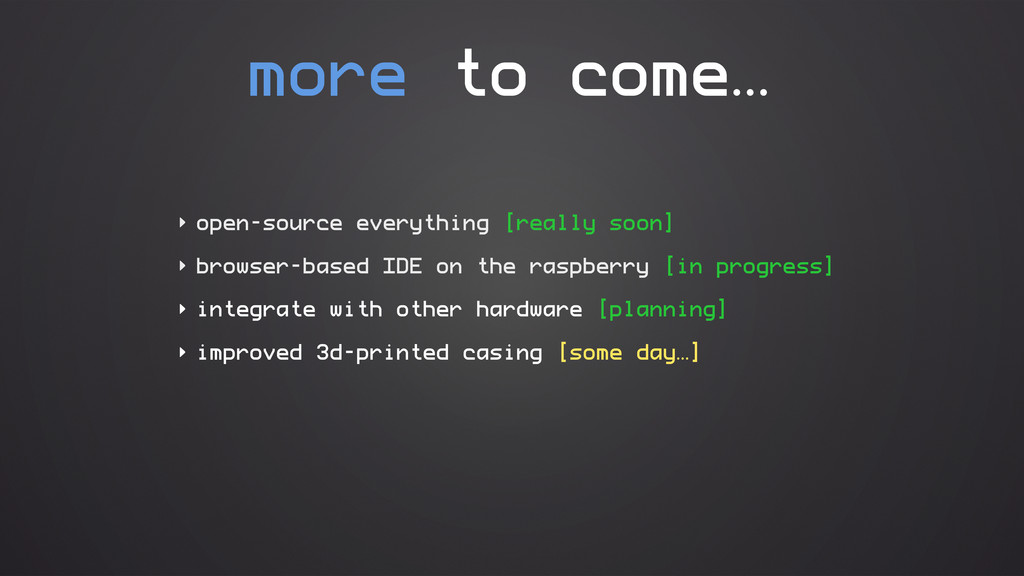 more to come… ‣ open-source everything [really ...