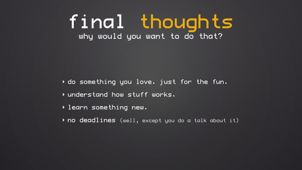 final thoughts ‣ do something you love. just fo...