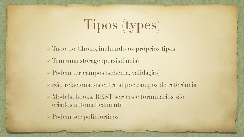 Tipos (types) Tudo no Choko, incluindo os própr...