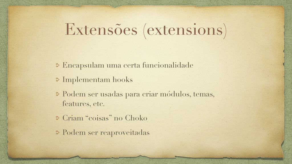 Extensões (extensions) Encapsulam uma certa fun...