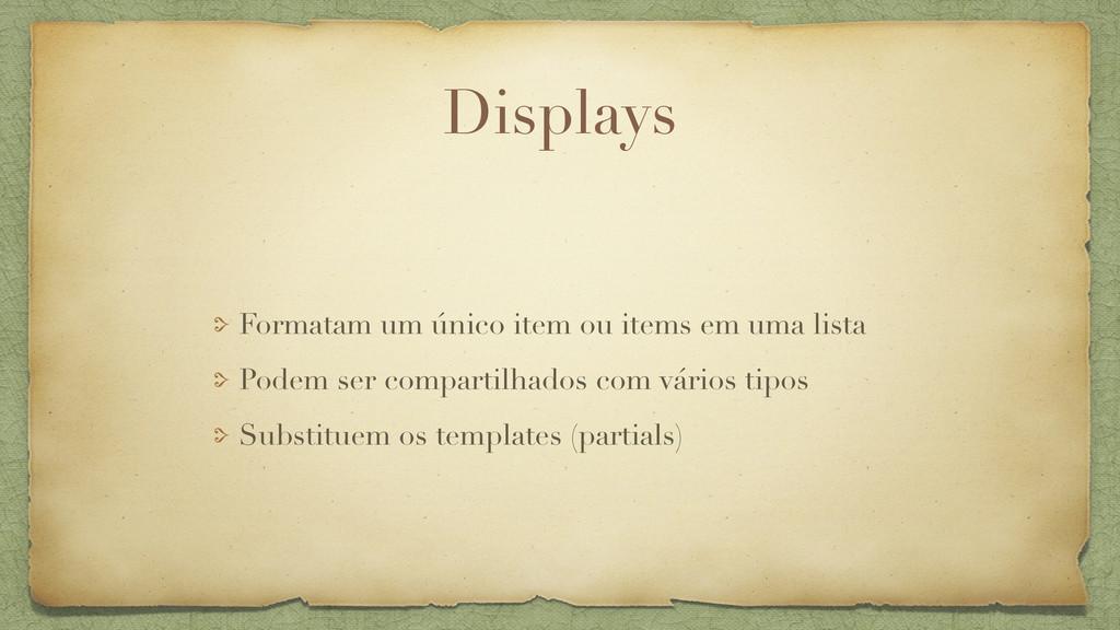 Displays Formatam um único item ou items em uma...