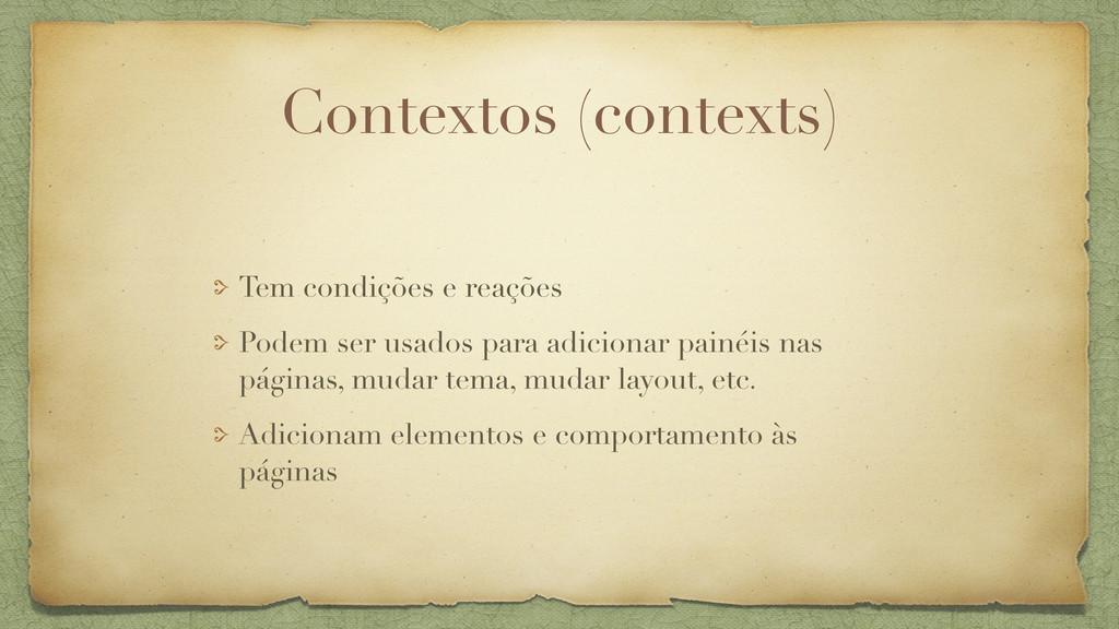 Contextos (contexts) Tem condições e reações Po...