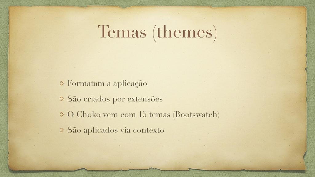 Temas (themes) Formatam a aplicação São criados...