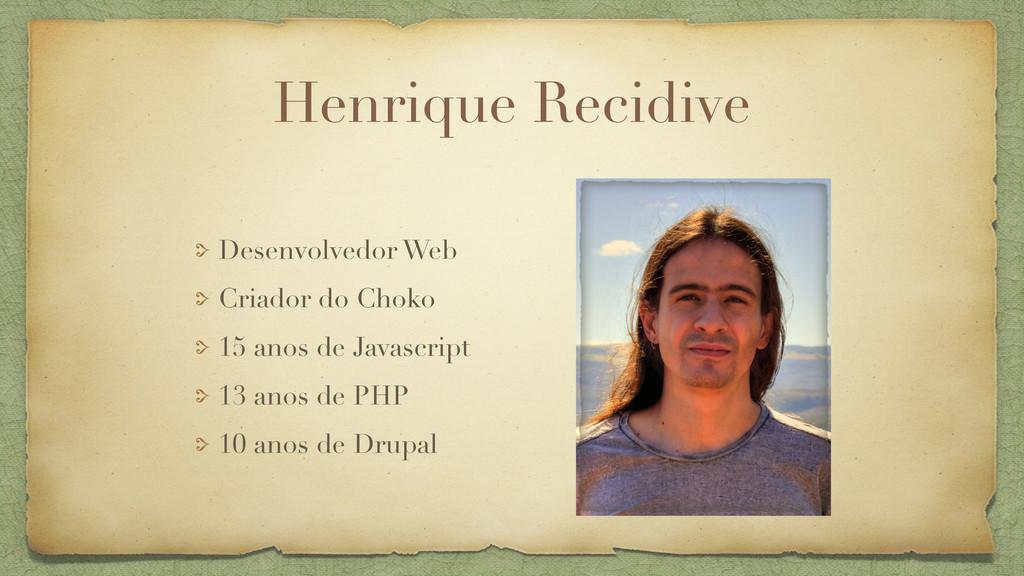 Henrique Recidive Desenvolvedor Web Criador do ...