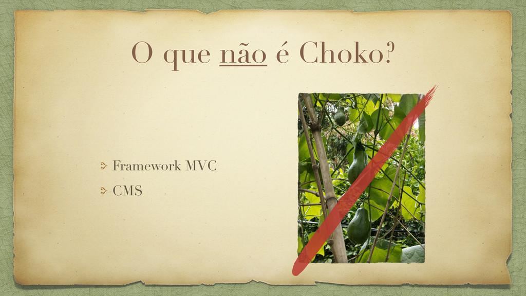 O que não é Choko? Framework MVC CMS