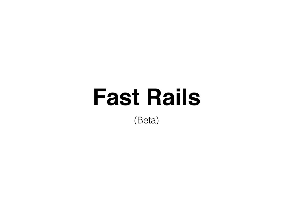 Fast Rails (Beta)