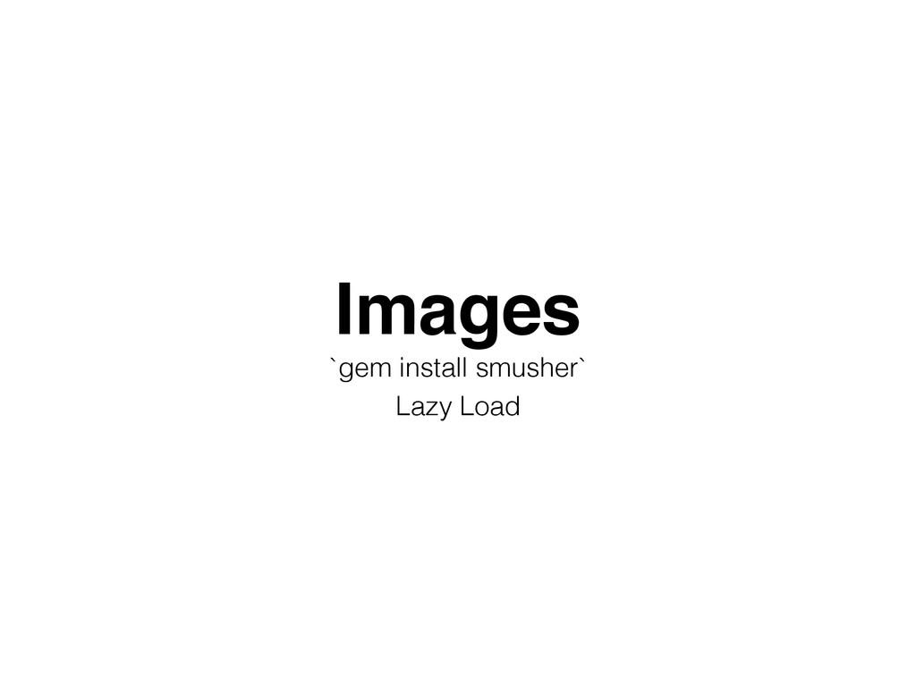 Images! `gem install smusher` Lazy Load
