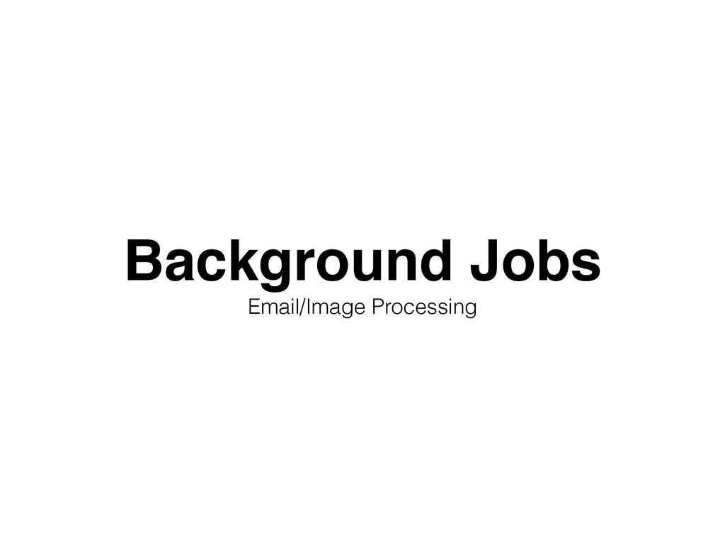 Background Jobs! Email/Image Processing