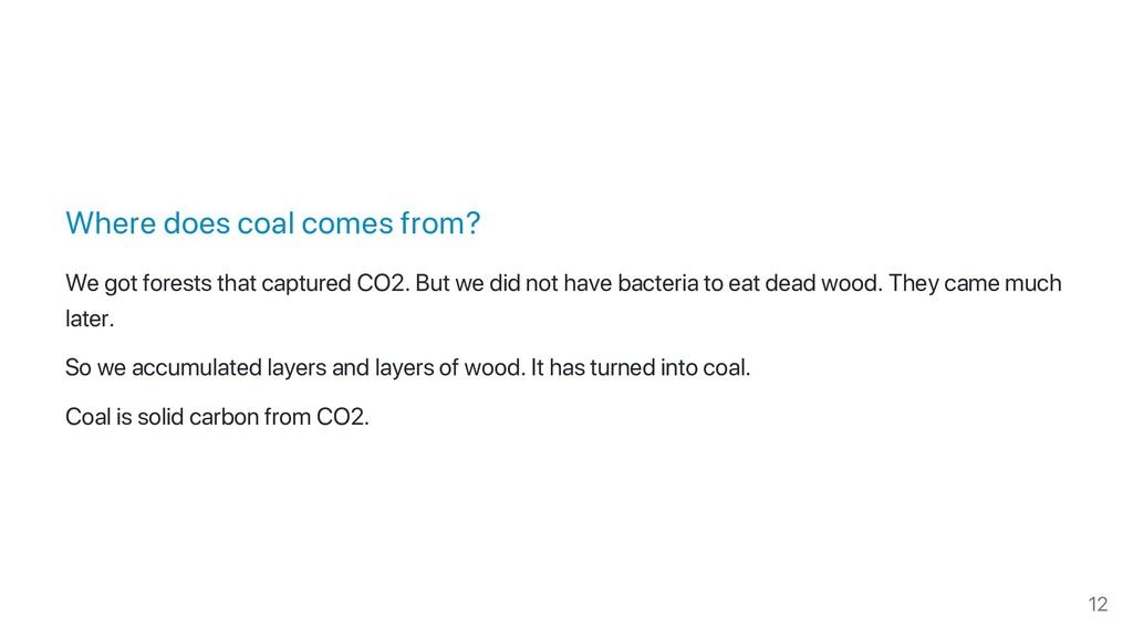 Where does coal comes from? We got forests that...