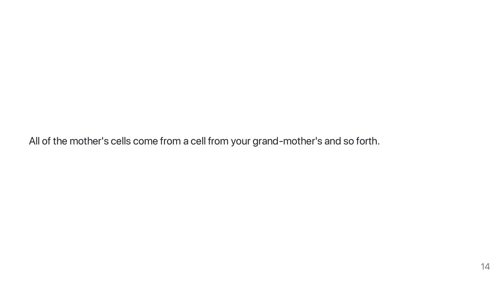 All of the mother's cells come from a cell from...