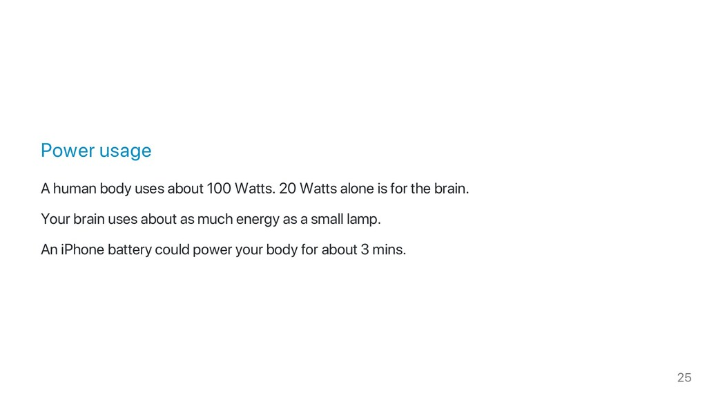Power usage A human body uses about 100 Watts. ...