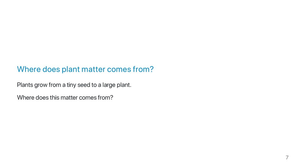 Where does plant matter comes from? Plants grow...