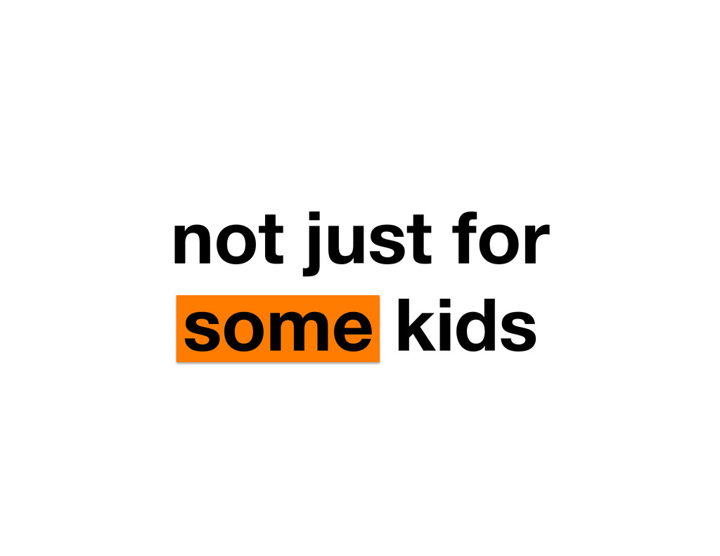 not just for some kids