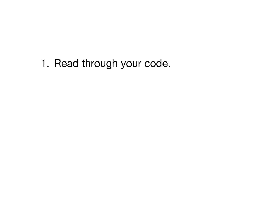 1. Read through your code. 2. 3. Reorganize ...
