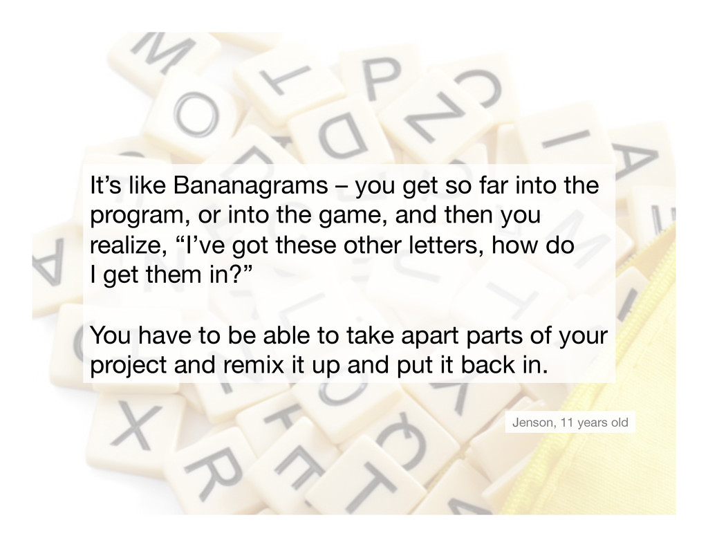 It's like Bananagrams – you get so far into the...