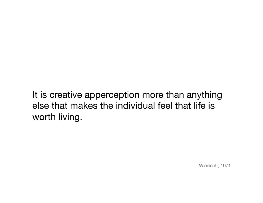 It is creative apperception more than anything ...