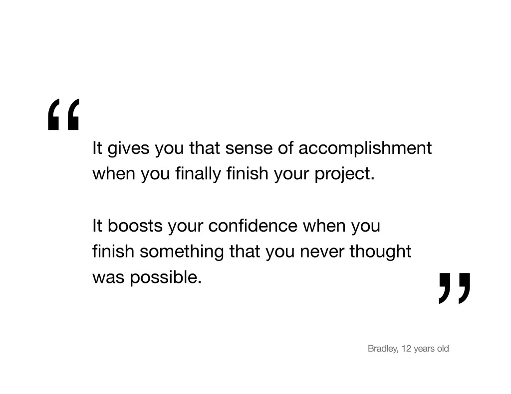 It gives you that sense of accomplishment when...