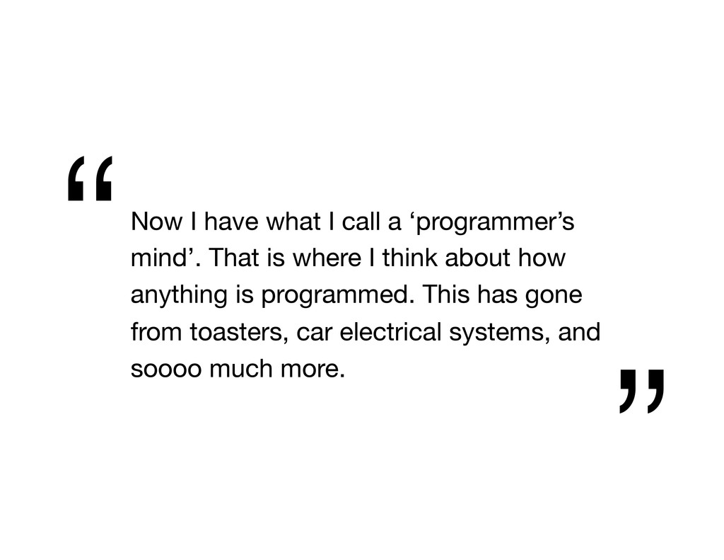 Now I have what I call a 'programmer's mind'. ...
