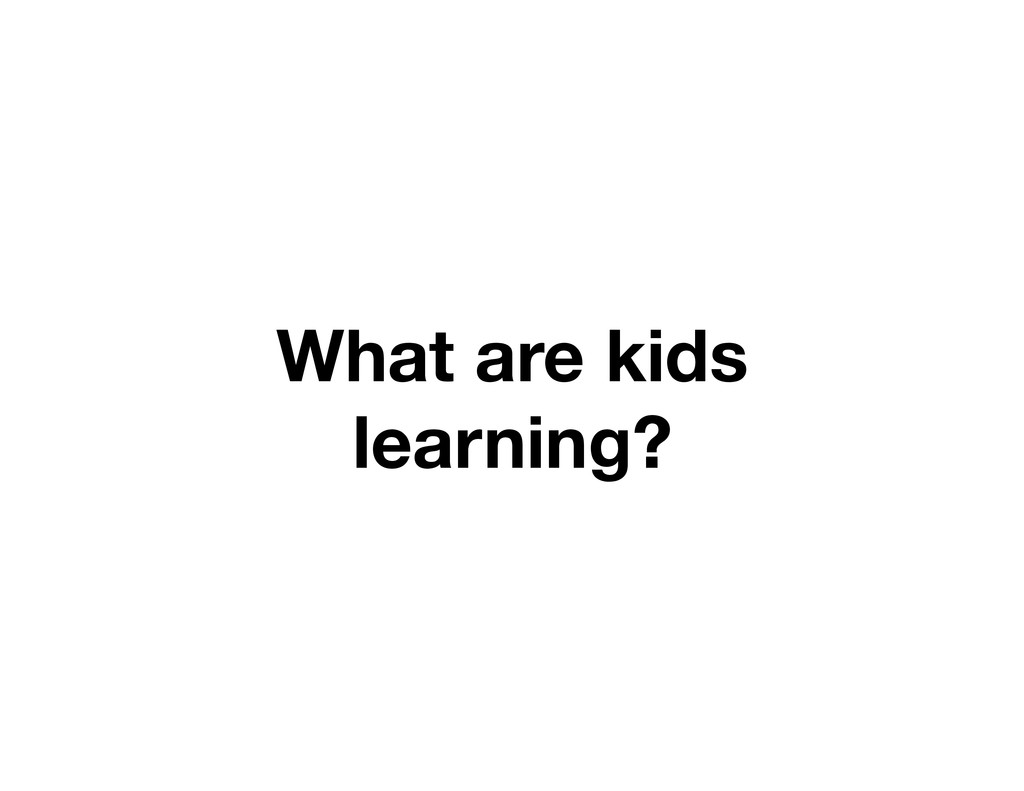 What are kids learning?