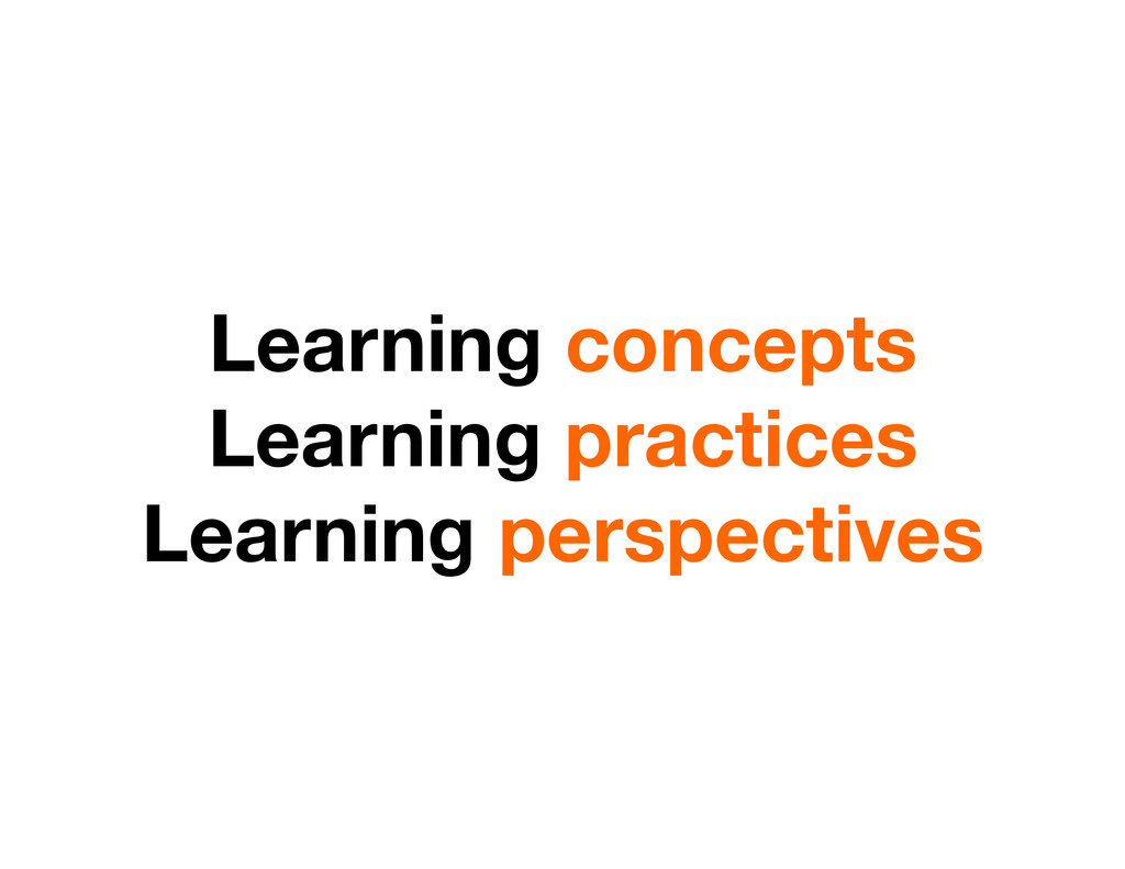 Learning concepts Learning practices Learning...
