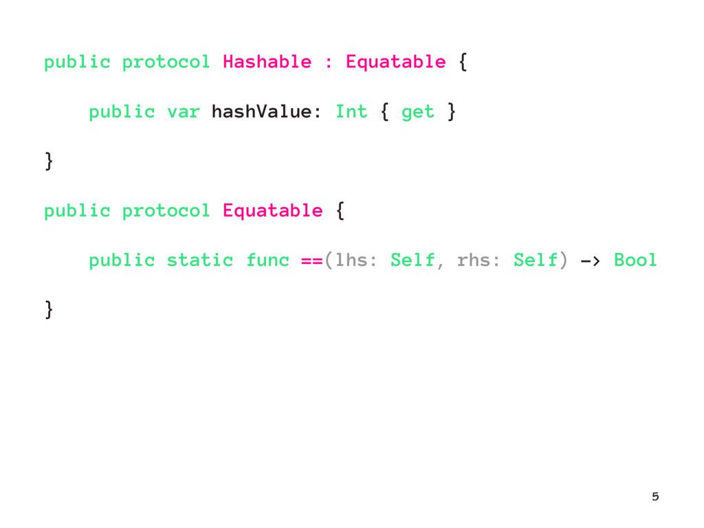 public protocol Hashable : Equatable { public v...